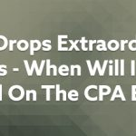 FASB Drops Extraordinary Items – When Will It Be Tested On The CPA Exam?