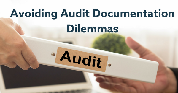 Avoiding Audit Documentation Dilemmas